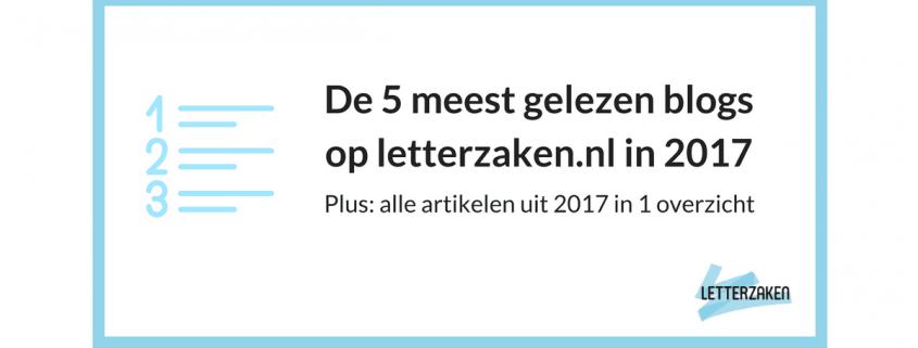 De 5 meest gelezen blogs op letterzaken.nl in 2017 - plus een overzicht van alle blogs uit 2017