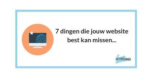 7 dingen die jouw website best kan missen...