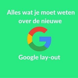 Alles wat je moet weten over de nieuwe Google lay-out