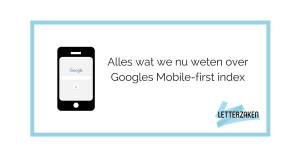 Googles Mobile-first index - dit is wat we nu weten