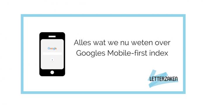 Googles Mobile-first index - dit is wat we nu weten