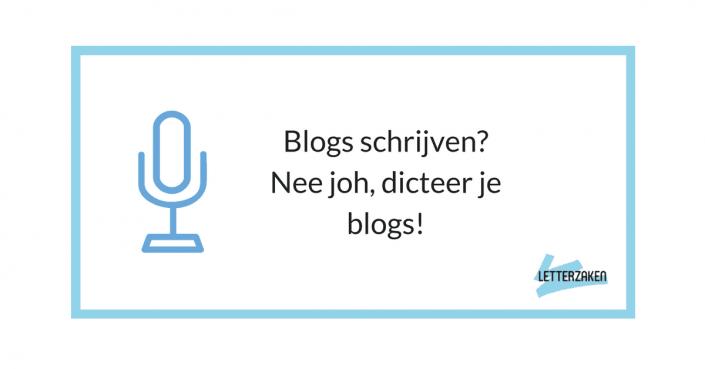 Blogs schrijven? dicteer je blogs gewoon