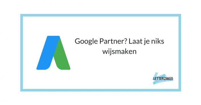 Google Partner? Laat je niks wijsmaken