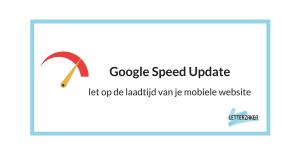 Google Speed Update - let op de laadtijd van je mobiele website