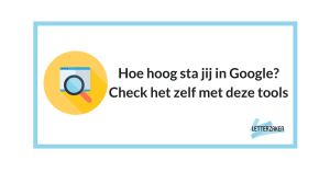Hoe hoog sta jij in Google? Check het zelf met deze tools
