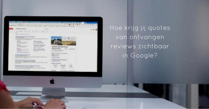 Quotes uit recensies bij jouw bedrijfsvermelding in Google? Hoe krijg je dat voor elkaar?