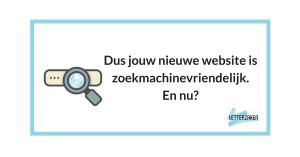Jouw nieuwe website zoekmachinevriendelijk - en nu
