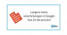 Langere meta-omschrijvingen in Google: hoe zit dat precies?