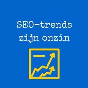 SEO-trends zijn onzin