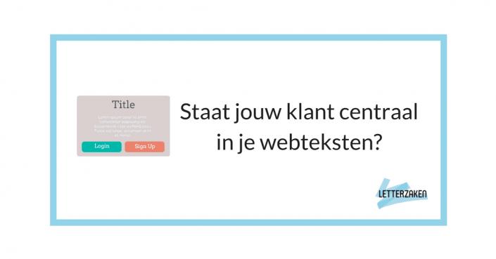 Staat jouw klant centraal in je webteksten?