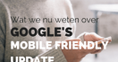 Wat we nu weten over de Google Mobile Friendly Update