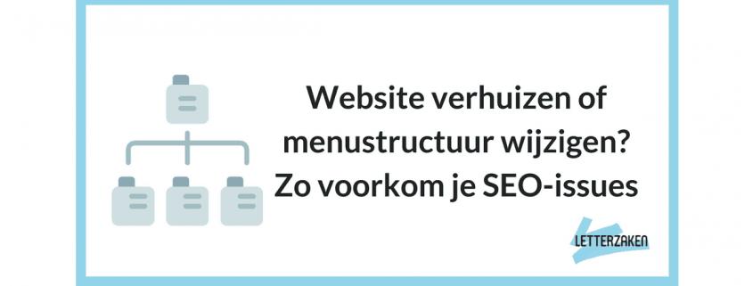 Website verhuizen of menustructuur wijzigen? Zo voorkom je SEO-issues