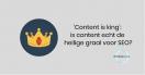 'Content is king': is content de heilige graal voor SEO?