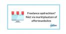 Freelance opdrachten? Niet via marktplaatsen of offertewebsites