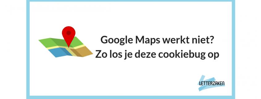 Google Maps werkt niet? Zo los je deze cookiebug op