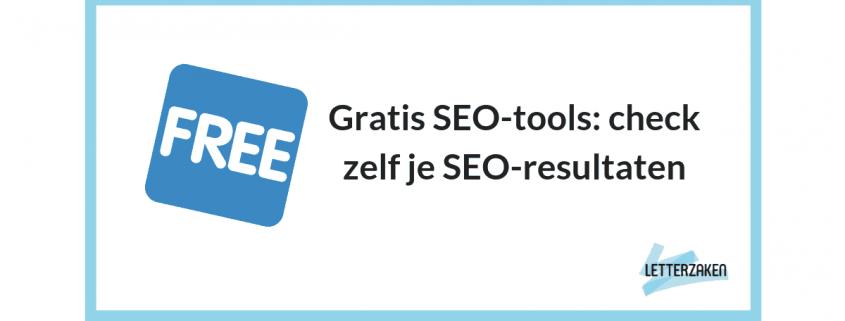 Gratis SEO-tools: check zelf je SEO-resultaten
