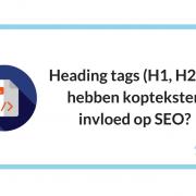 Heading tags (H1, H2…); hebben kopteksten invloed op SEO