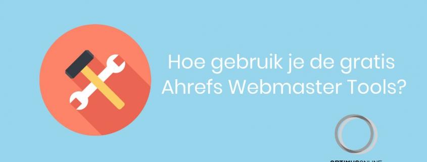 Hoe gebruik je de gratis Ahrefs Webmaster Tools?