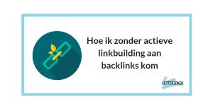 Hoe ik zonder actieve linkbuilding aan backlinks kom