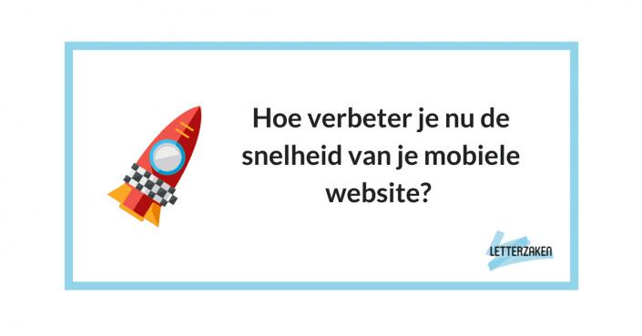 Hoe verbeter je nu de snelheid van je mobiele website