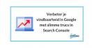 Verbeter je vindbaarheid in Google met slimme trucs in Search Console
