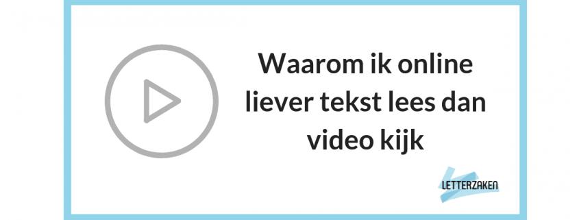 Waarom ik online liever tekst lees dan video kijk