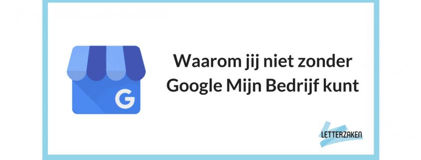 Waarom jij niet zonder Google Mijn Bedrijf kunt