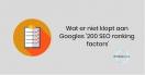 Wat er niet klopt aan Googles '200 SEO ranking factors'