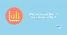 Wat is Google Trends en hoe werkt het?