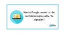 Werkt Google nu wel of niet met domeingerelateerde signalen?