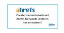 Hoe doe je zoektermenonderzoek met Ahrefs Keywords Explorer?